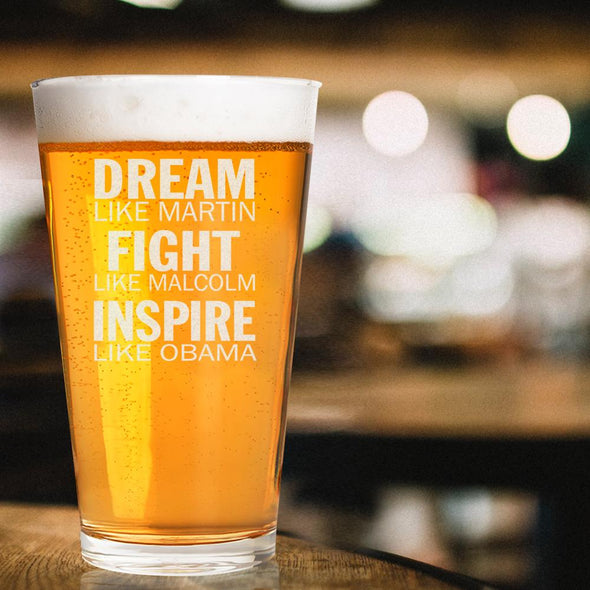 Dream Like Martin, Fight Like Malcolm, Inspire Like Obama - Pint Glass