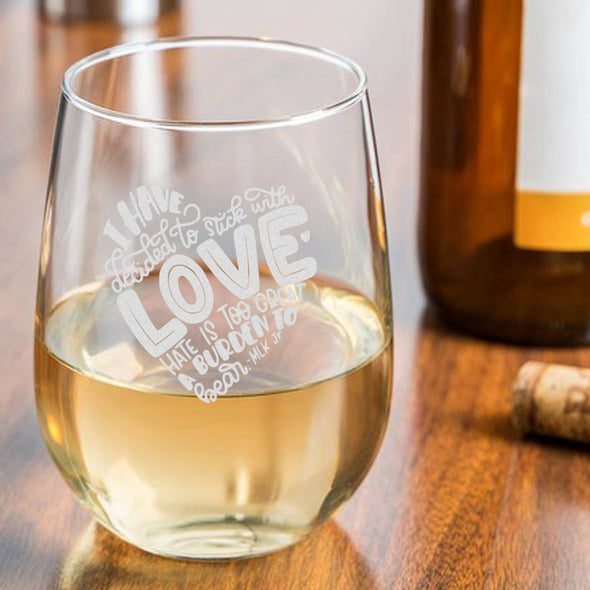 I Have Decided to Stick with Love Hate is Too Great a Burden - Wine Glass