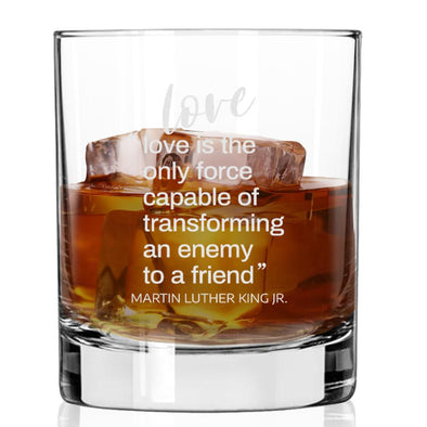 Love is the Only Force Capable of Transforming and Enemy - Whiskey Glass