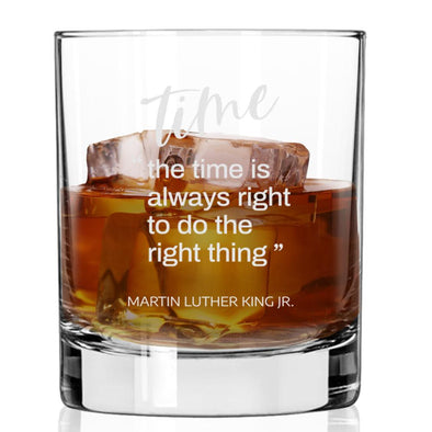 Time is Always Right to do the Right Thing - Whiskey Glass