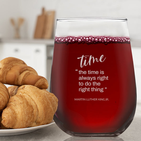 Time is Always Right to do the Right Thing - Wine Glass