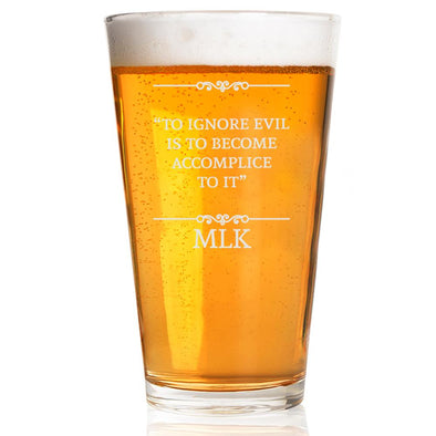 To Ignore Evil is to Become Accomplice - Pint Glass