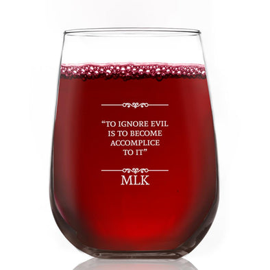 To Ignore Evil is to Become Accomplice - Wine Glass