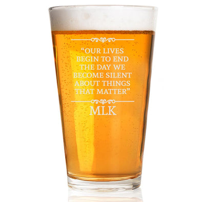 Our Lives Begin to End the Day we Become Silent - Pint Glass