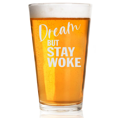 Dream But Stay Woke - Pint Glass
