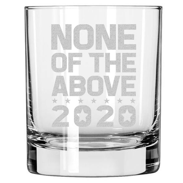 None of the Above 2020 - Whiskey Glass