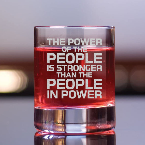 The Power of the People is Stronger than the People in Power - Whiskey Glass