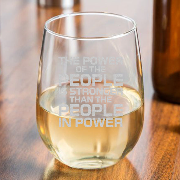 The Power of the People is Stronger than the People in Power - Wine Glass