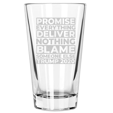 Promise Everything Deliver Nothing Blame Someone Else Trump 2020 - Pint Glass
