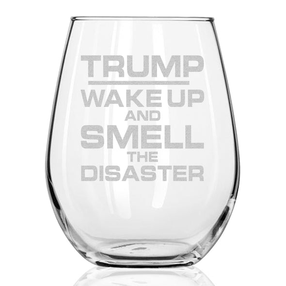 TRUMP Wake up and Smell the Disaster - Wine Glass
