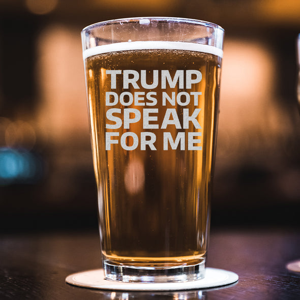 Trump Does Not Speak for Me - Pint Glass