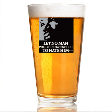 Let No Man Pull You Low Enough to Hate Him - MLK in Color - Pint Glass