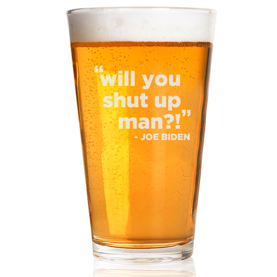 Will You Shut Up Man? Joe Biden - Pint Glass