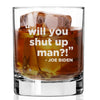 Will You Shut Up Man? Joe Biden - Whiskey Glass