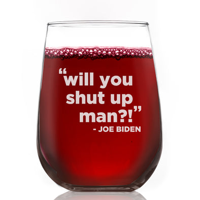 Will You Shut Up Man? Joe Biden - Wine Glass
