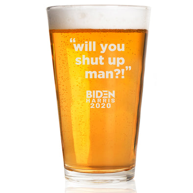 Will You Shut Up Man? Biden Harris 2020 - Pint Glass