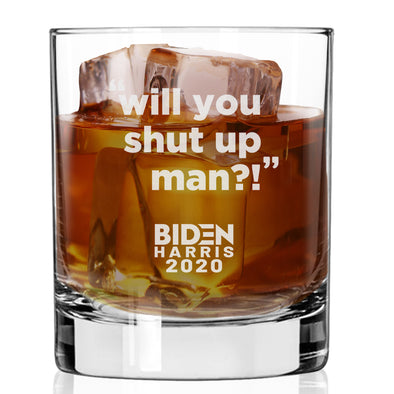 Will You Shut Up Man? Biden Harris 2020 - Whiskey Glass