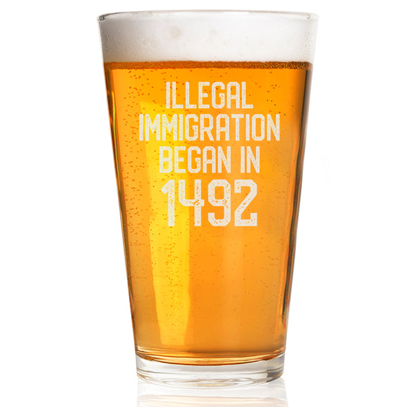 Illegal Immigration Began in 1492 - Pint Glass