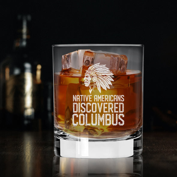 Native Americans Discovered Columbus - Whiskey Glass