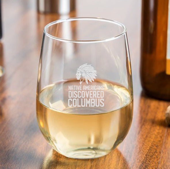 Native Americans Discovered Columbus - Wine Glass