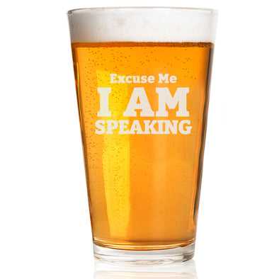 Excuse Me I Am Speaking - Pint Glass