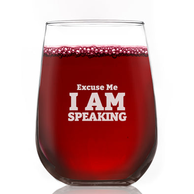 Excuse Me, I Am Speaking - Wine Glass