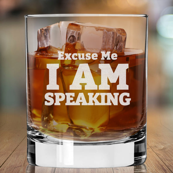 Excuse Me I Am Speaking - Whiskey Glass