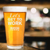 Let's Get to Work Biden Harris - Pint Glass