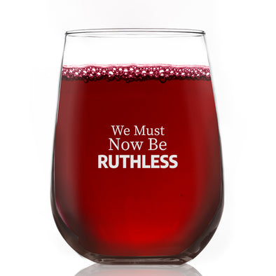 We Must Now Be Ruthless- Wine Glass