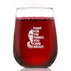 Fight For the Things You Care About - Wine Glass