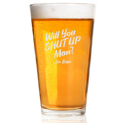 Will You Shut Up Man - Pint Glass