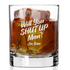 Will You Shut Up Man - Whiskey Glass