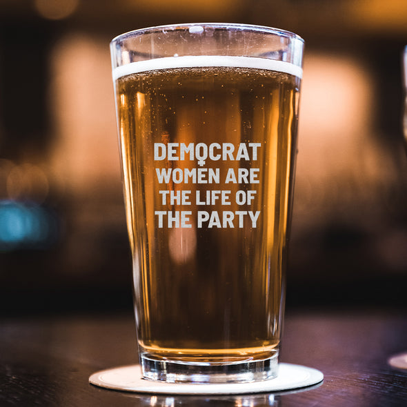 Democrat Women Are the Life of the Party - Pint Glass
