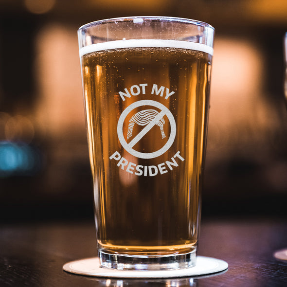 Not My President - Pint Glass
