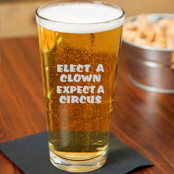 Elect A Clown Expect A Circus - Pint Glass