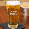 I'm with Biden - Pint Glass