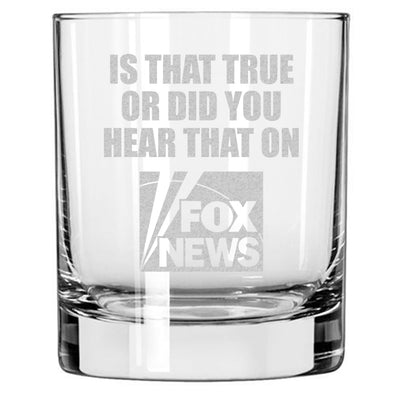 Is that true or did you hear that on Fox News - Whiskey Glass