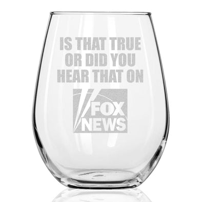Is that true or did you hear that on Fox News - Wine Glass