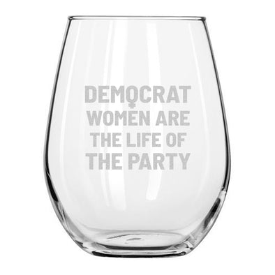 Democrat Women Are the Life of the Party - Wine Glass