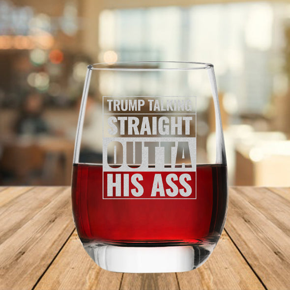 TRUMP Talking Straight Outta His Ass - Wine Glass