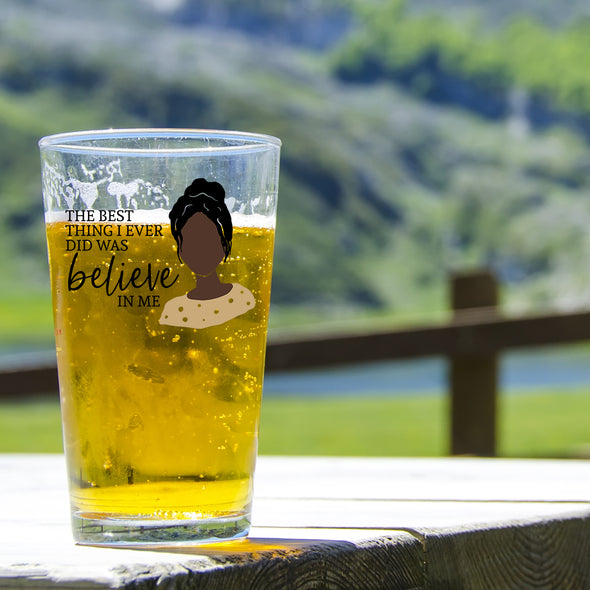 Best Thing I Ever Did Was Believe Me - Pint Glass