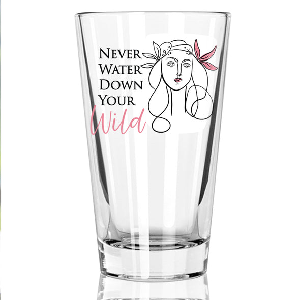 Never Water Down Your Wild - Pint Glass