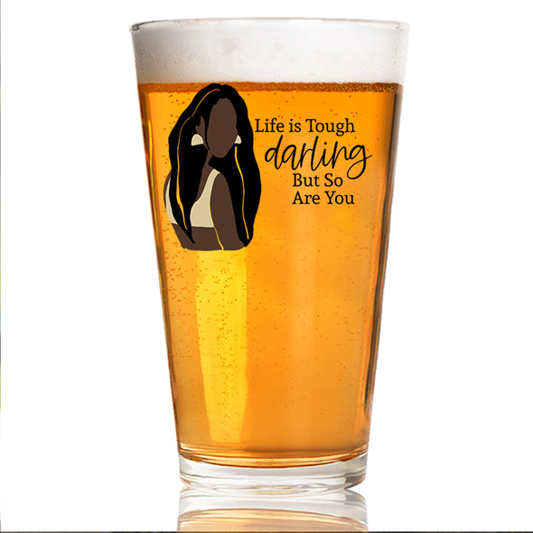 Life Is Tough Darling - Pint Glass