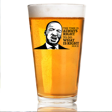 The Time is Always Right to Do What is Right - MLK in Color - Pint Glass