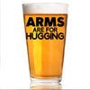 Arms are For Hugging - Pint Glass