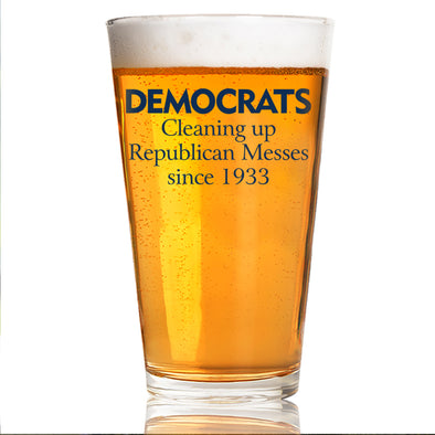 Cleaning Up Republican Messes Since 1933 - Pint Glass