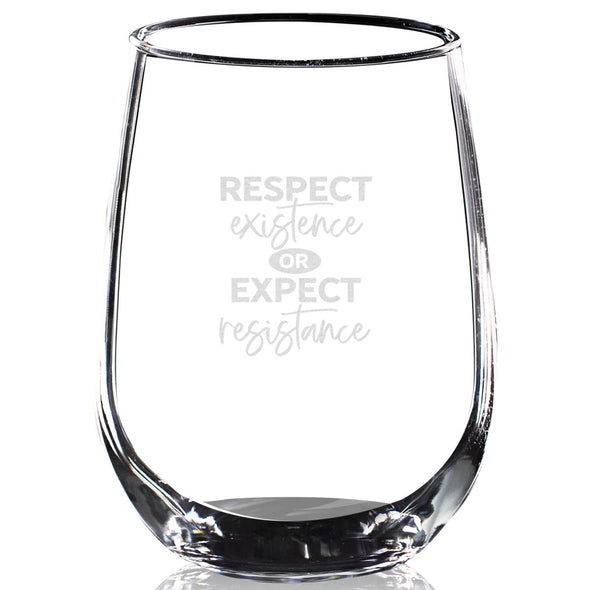 Respect Existence or Expect Resistance- Wine Glass