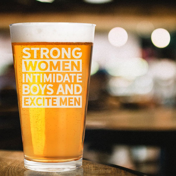 Strong Women Intimidate Boys & Excite Men - Pint Glass
