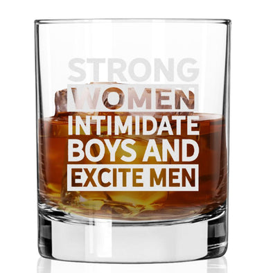 Strong Women Intimidate Boys & Excite Men - Whiskey Glass