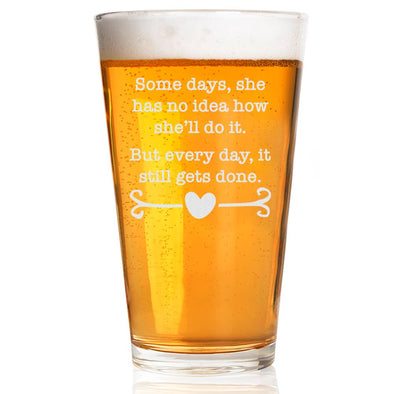Some Days She has No Idea How She'll Do It - Pint Glass